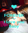 FOREVER And I love you Baby - Personalised Poster A4 size