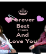 Forever Best Friends And Love You - Personalised Poster A4 size