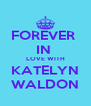 FOREVER  IN  LOVE WITH KATELYN WALDON - Personalised Poster A4 size