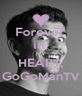 Forever in  MY HEART, GoGoManTV - Personalised Poster A4 size