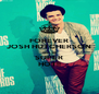 FOREVER JOSH HUTCHERSON WILL BE SUPER HOT!! - Personalised Poster A4 size