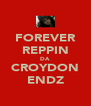 FOREVER REPPIN DA CROYDON ENDZ - Personalised Poster A4 size
