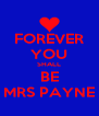 FOREVER YOU SHALL BE MRS PAYNE - Personalised Poster A4 size