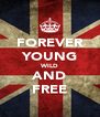FOREVER YOUNG WILD AND FREE - Personalised Poster A4 size