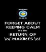 FORGET ABOUT KEEPING CALM IT'S THE RETURN OF \o/ MAXIMES \o/ - Personalised Poster A4 size