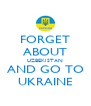 FORGET ABOUT UZBEKISTAN AND GO TO UKRAINE - Personalised Poster A4 size