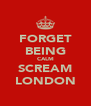 FORGET BEING CALM SCREAM LONDON - Personalised Poster A4 size