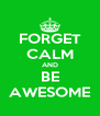 FORGET CALM AND BE AWESOME - Personalised Poster A4 size