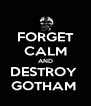 FORGET CALM AND DESTROY  GOTHAM  - Personalised Poster A4 size