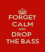 FORGET CALM AND  DROP  THE BASS - Personalised Poster A4 size