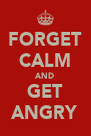 FORGET CALM AND GET ANGRY - Personalised Poster A4 size
