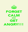 FORGET CALM AND GET ANGRY!!! - Personalised Poster A4 size