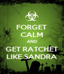 FORGET CALM AND GET RATCHET LIKE SANDRA - Personalised Poster A4 size