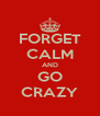 FORGET CALM AND GO CRAZY - Personalised Poster A4 size