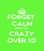 FORGET  CALM AND GO CRAZY OVER 1D - Personalised Poster A4 size