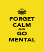FORGET CALM AND GO MENTAL - Personalised Poster A4 size