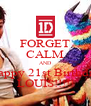 FORGET CALM AND Happy 21st Birthday LOUIS!!!!! - Personalised Poster A4 size