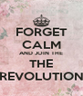 FORGET CALM AND JOIN THE THE REVOLUTION - Personalised Poster A4 size