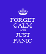 FORGET CALM AND JUST PANIC - Personalised Poster A4 size