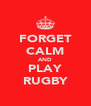 FORGET CALM AND PLAY RUGBY - Personalised Poster A4 size