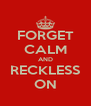 FORGET CALM AND RECKLESS ON - Personalised Poster A4 size