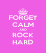 FORGET CALM AND ROCK HARD - Personalised Poster A4 size
