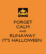 FORGET CALM AND RUNAWAY IT'S HALLOWEEN  - Personalised Poster A4 size