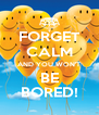 FORGET CALM AND YOU WON'T BE BORED! - Personalised Poster A4 size
