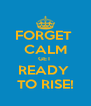 FORGET  CALM GET  READY  TO RISE! - Personalised Poster A4 size
