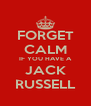 FORGET CALM IF YOU HAVE A JACK RUSSELL - Personalised Poster A4 size