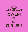 FORGET CALM IT'S  A  GIRL!!!!! - Personalised Poster A4 size
