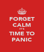FORGET CALM IT'S TIME TO PANIC - Personalised Poster A4 size