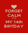 FORGET CALM IT`S MY 14th BIRTDAY - Personalised Poster A4 size
