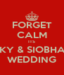 FORGET CALM ITS RICKY & SIOBHAN'S WEDDING - Personalised Poster A4 size