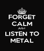 FORGET CALM JUST LISTEN TO METAL - Personalised Poster A4 size