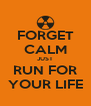 FORGET CALM JUST RUN FOR YOUR LIFE - Personalised Poster A4 size