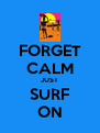 FORGET CALM JUST SURF ON - Personalised Poster A4 size