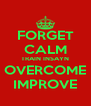 FORGET CALM TRAIN INSAYN OVERCOME IMPROVE - Personalised Poster A4 size