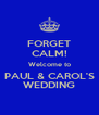 FORGET CALM! Welcome to PAUL & CAROL'S WEDDING - Personalised Poster A4 size