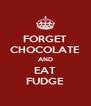 FORGET CHOCOLATE AND EAT FUDGE - Personalised Poster A4 size