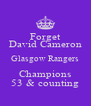 Forget David Cameron Glasgow Rangers Champions 53 & counting - Personalised Poster A4 size