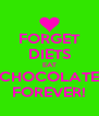 FORGET DIETS EAT CHOCOLATE FOREVER! - Personalised Poster A4 size