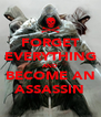 FORGET EVERYTHING AND BECOME AN ASSASSIN - Personalised Poster A4 size