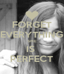 FORGET EVERYTHING SHE IS  PERFECT - Personalised Poster A4 size
