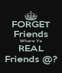 FORGET Friends Where Ya  REAL  Friends @? - Personalised Poster A4 size