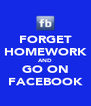 FORGET HOMEWORK AND GO ON FACEBOOK - Personalised Poster A4 size