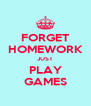 FORGET HOMEWORK JUST PLAY GAMES - Personalised Poster A4 size