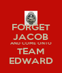 FORGET JACOB AND COME ONTO TEAM EDWARD - Personalised Poster A4 size