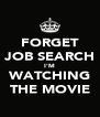 FORGET JOB SEARCH I'M WATCHING THE MOVIE - Personalised Poster A4 size