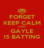 FORGET KEEP CALM CHRIS GAYLE IS BATTING - Personalised Poster A4 size